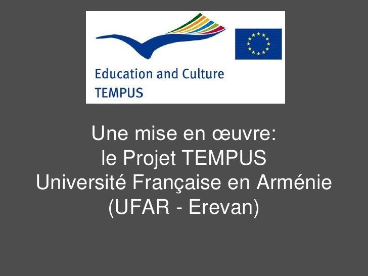 Une mise en œuvre:le Projet TEMPUSUniversité Française en Arménie (UFAR - Erevan)<br />