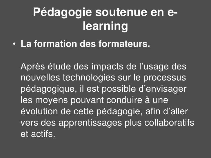 Pédagogie soutenue en e-learning<br />La formation des formateurs.Après étude des impacts de l'usage des nouvelles technol...