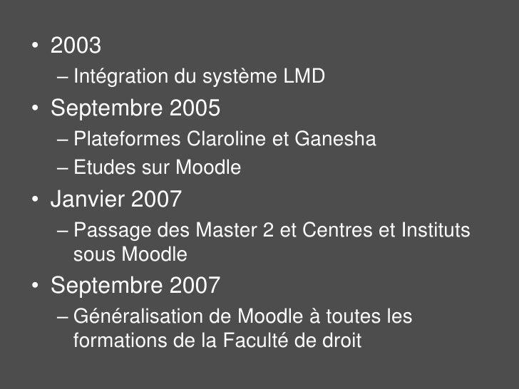 2003<br />Intégration du système LMD<br />Septembre 2005<br />Plateformes Claroline et Ganesha<br />Etudes sur Moodle<br /...