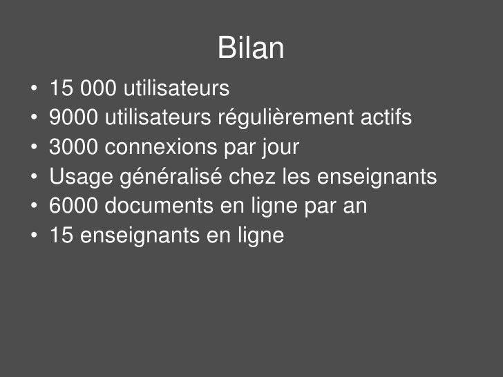 Bilan<br />15 000 utilisateurs<br />9000 utilisateurs régulièrement actifs<br />3000 connexions par jour<br />Usage généra...