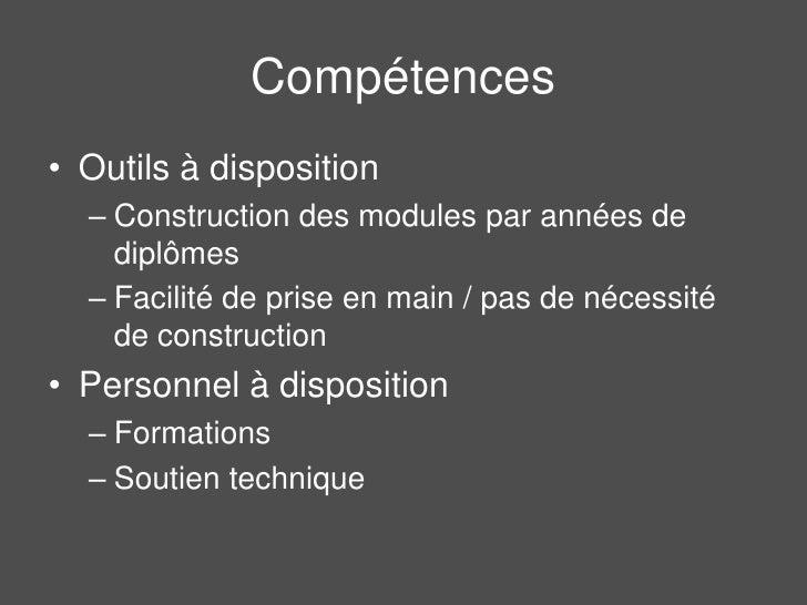 Compétences<br />Outils à disposition<br />Construction des modules par années de diplômes<br />Facilité de prise en main ...