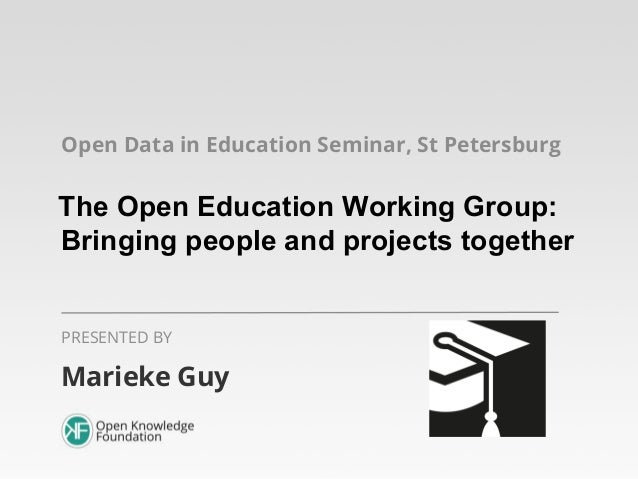 Open Data in Education Seminar, St Petersburg  The Open Education Working Group: Bringing people and projects together PRE...