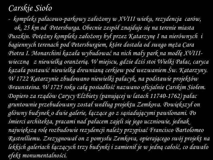 -  kompleks pałacowo-parkowy założony w XVIII wieku, rezydencja  carów,  ok. 25 km od  Petersburga. Obecnie zespół znajduj...