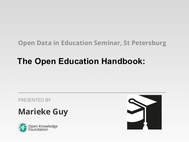 Open Data in Education Seminar, St Petersburg  The Open Education Handbook:  PRESENTED BY  Marieke Guy
