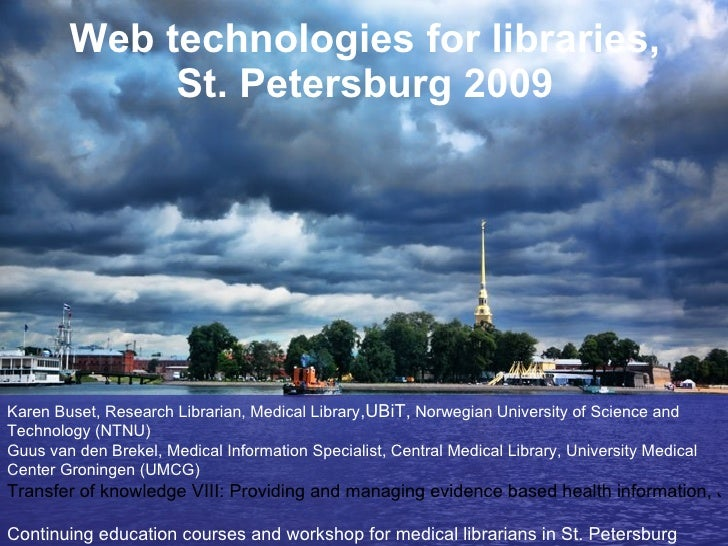 Web technologies for libraries, St. Petersburg 2009 Karen Buset, Research Librarian, Medical Library ,UBiT,  Norwegian Uni...