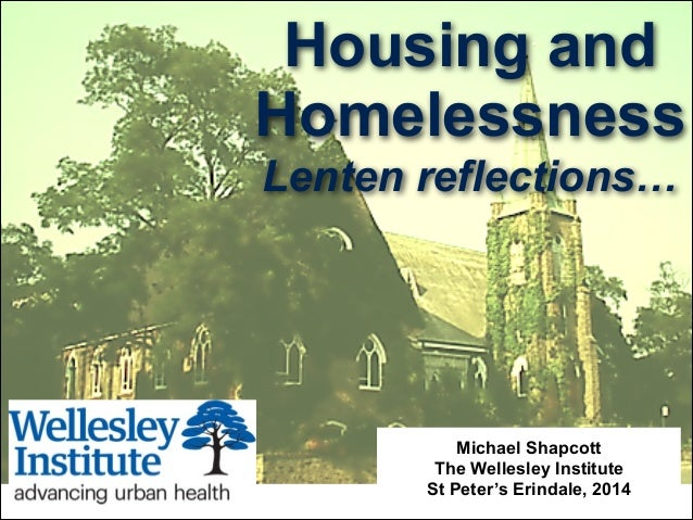 Housing and Homelessness Lenten reflections… Michael Shapcott The Wellesley Institute St Peter's Erindale, 2014