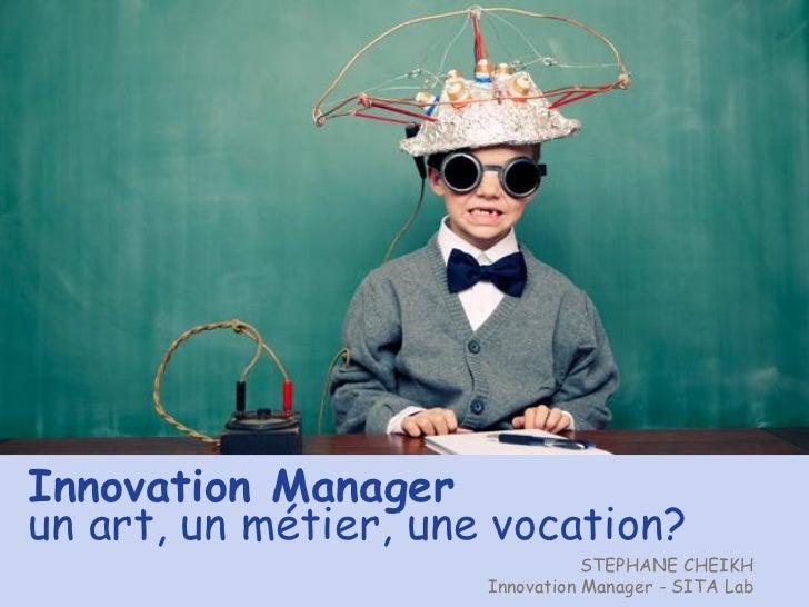 Innovation Managerun art, un métier, une vocation?                                 STEPHANE CHEIKH                      In...