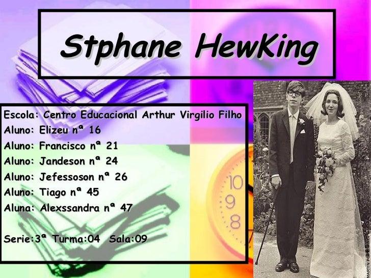 Stphane HewKing Escola: Centro Educacional Arthur Virgilio Filho Aluno: Elizeu nª 16 Aluno: Francisco nª 21 Aluno: Jandeso...
