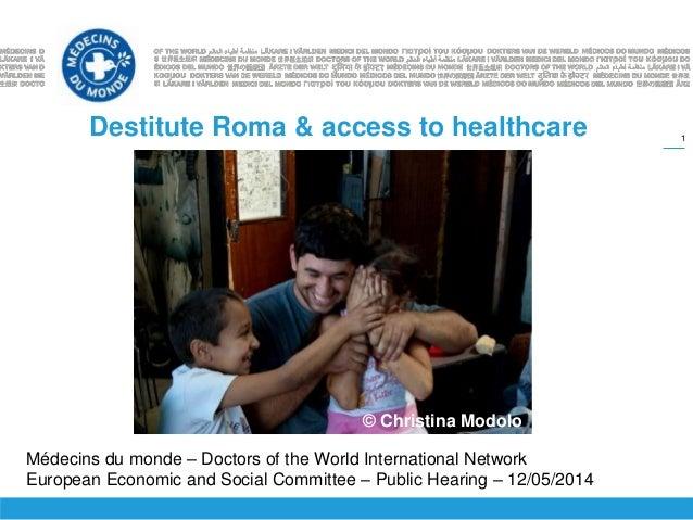 1 Destitute Roma & access to healthcare Médecins du monde – Doctors of the World International Network European Economic a...