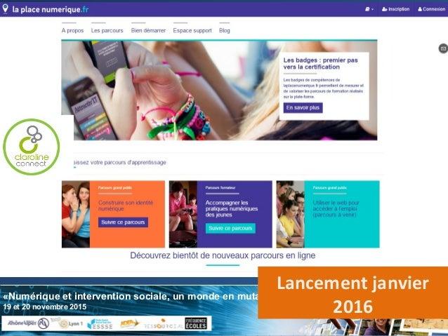 «Numérique et intervention sociale, un monde en mutation» 19 et 20 novembre 2015 Lancement janvier 2016