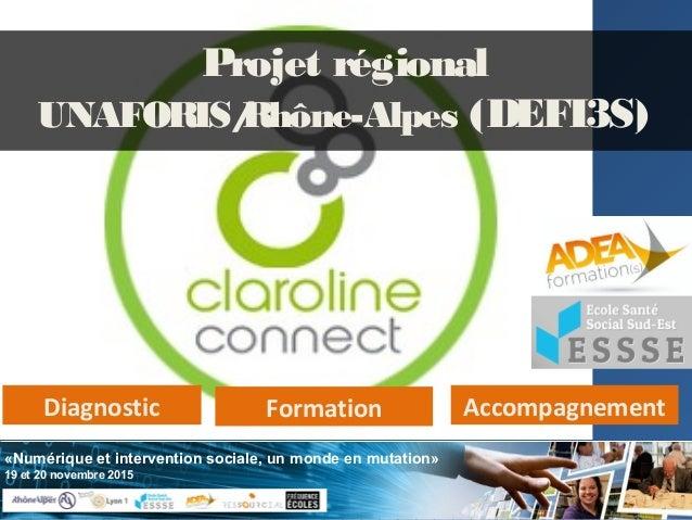 «Numérique et intervention sociale, un monde en mutation» 19 et 20 novembre 2015 Projet régional UNAFORIS/Rhône-Alpes (DEF...