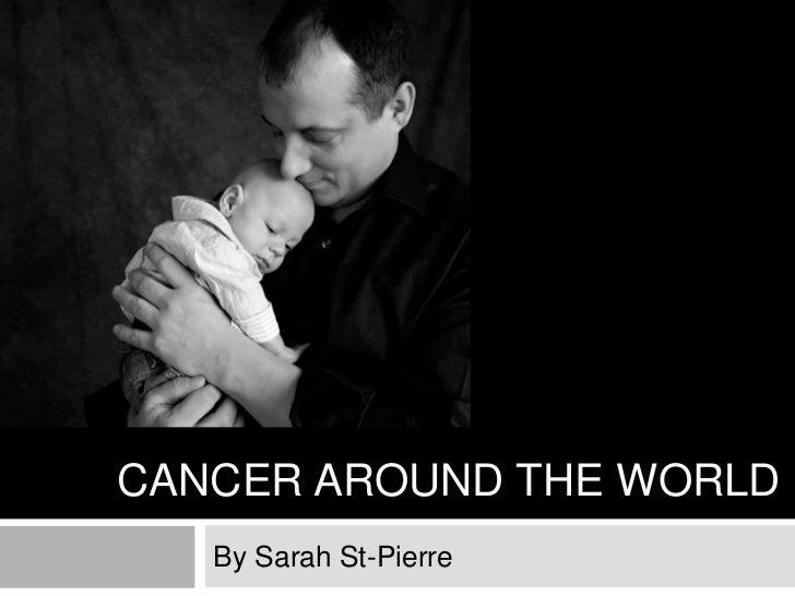 Cancer around the world<br />By Sarah St-Pierre<br />