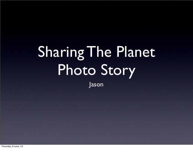 Sharing The PlanetPhoto StoryJasonThursday, 6 June, 13