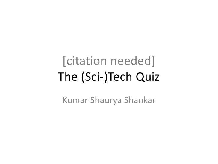 [citation needed]The (Sci-)Tech Quiz<br />Kumar Shaurya Shankar<br />