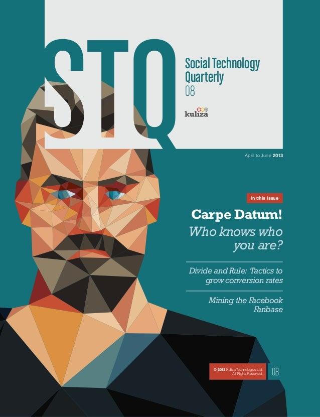 SocialTechnologyQuarterly08April to June 201308© 2013 Kuliza Technologies Ltd.All Rights Reserved.In this IssueCarpe Datum...