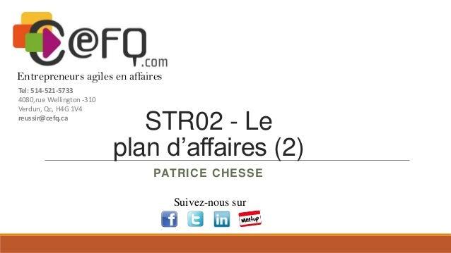 Entrepreneurs agiles en affaires Tel: 514-521-5733 4080,rue Wellington -310 Verdun, Qc, H4G 1V4 reussir@cefq.ca  STR02 - L...