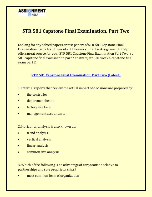 str 581 final exams essay Str 581 capstone final examination part 1 1 because practical considerations make job tryouts for all candidates infeasible, it is necessary to _ the relative level of job performance for each candidate on the basis of available information  predict  accept  assign  abandon.