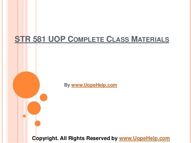 STR 581 UOP COMPLETE CLASS MATERIALS By www.UopeHelp.com Copyright. All Rights Reserved by www.UopeHelp.com