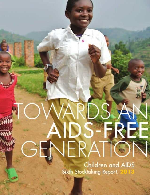 Towards an AIDS-free generation Children and AIDS  Sixth Stocktaking Report, 2013