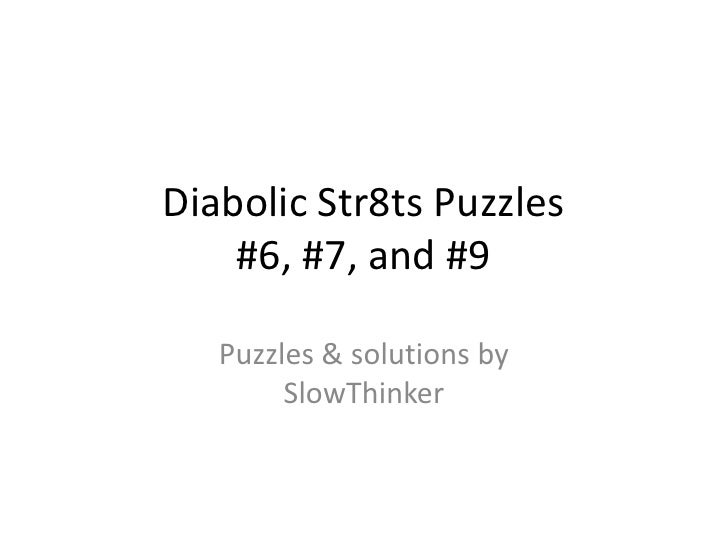 Diabolic Str8ts Puzzles    #6, #7, and #9   Puzzles & solutions by        SlowThinker