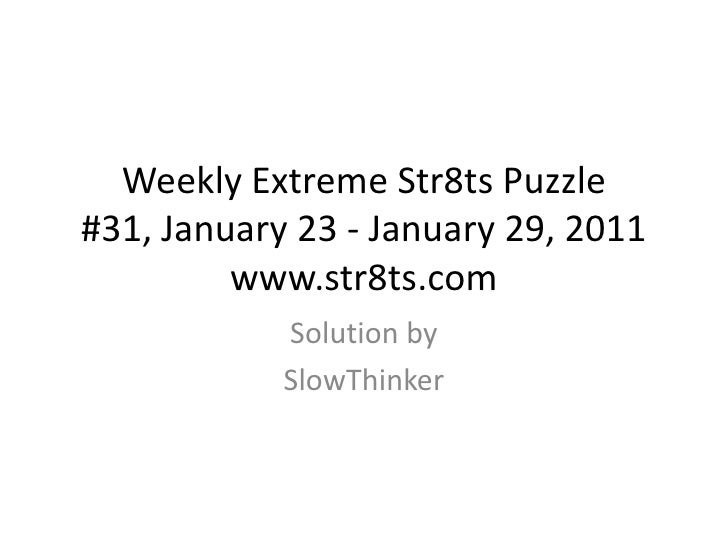 Weekly Extreme Str8ts Puzzle#31, January 23 - January 29, 2011www.str8ts.com<br />Solution by<br />SlowThinker<br />