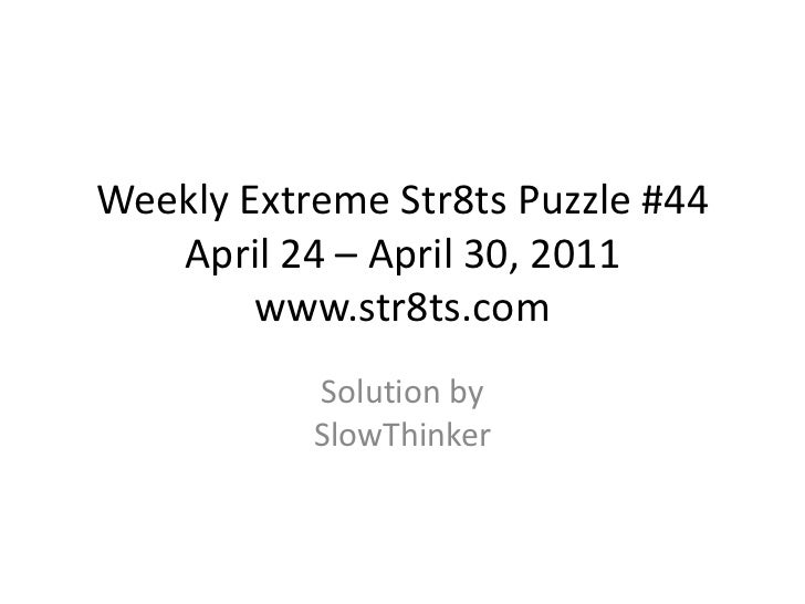 Weekly Extreme Str8ts Puzzle #44 April 24– April 30, 2011www.str8ts.com<br />Solution bySlowThinker<br />