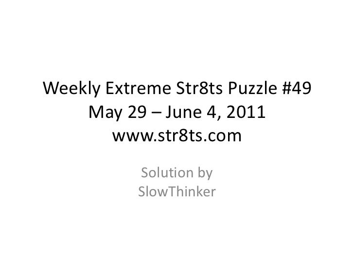 Weekly Extreme Str8ts Puzzle #49 May 29 – June 4, 2011www.str8ts.com<br />Solution bySlowThinker<br />