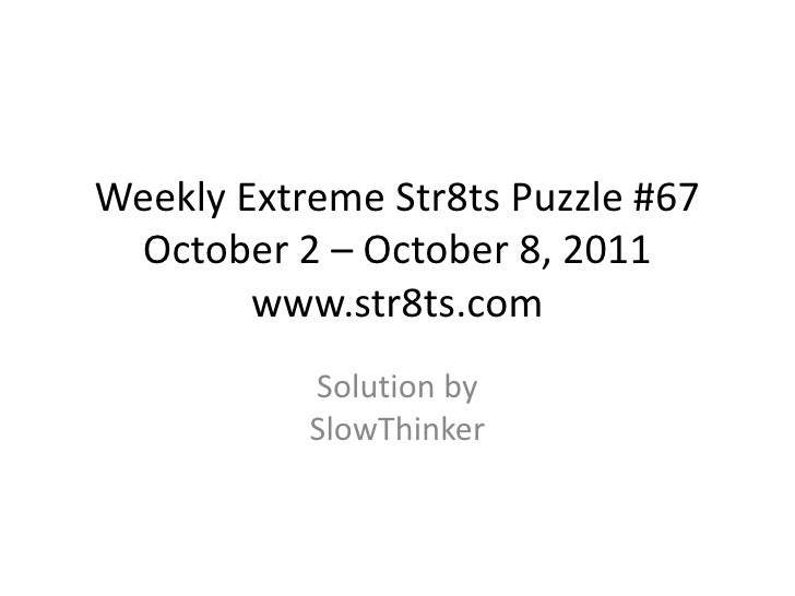 Weekly Extreme Str8ts Puzzle #67 October 2 – October 8, 2011www.str8ts.com<br />Solution bySlowThinker<br />