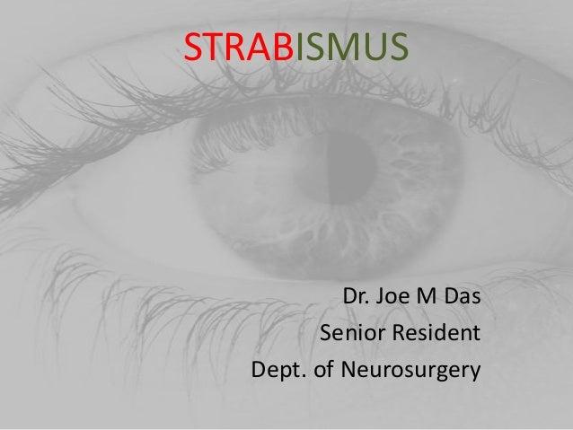 STRABISMUS  Dr. Joe M Das Senior Resident Dept. of Neurosurgery