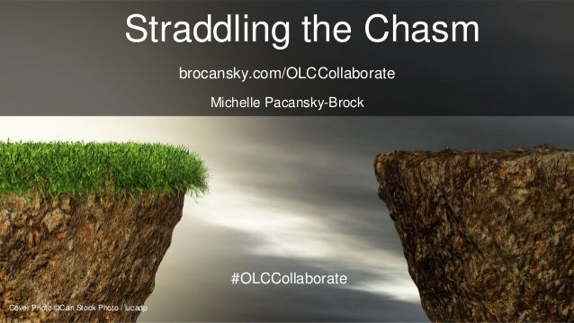 Cover Photo ©Can Stock Photo / lucadp Straddling the Chasm Michelle Pacansky-Brock #OLCCollaborate brocansky.com/OLCCollab...