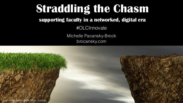 Cover Photo ©Can Stock Photo / lucadp Straddling the Chasm supporting faculty in a networked, digital era Michelle Pacansk...