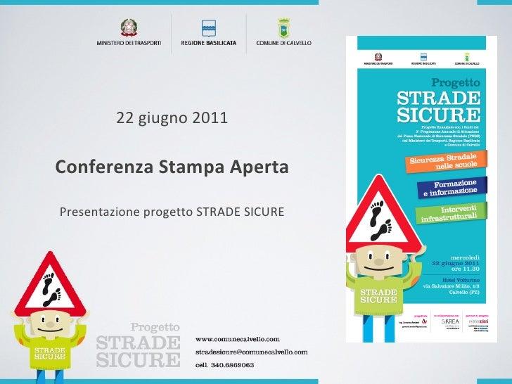 22 giugno 2011 C onferenza Stampa Aperta P resentazione progetto STRADE SICURE
