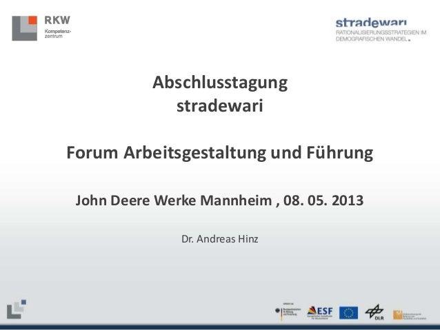Abschlusstagung stradewari Forum Arbeitsgestaltung und Führung John Deere Werke Mannheim , 08. 05. 2013 Dr. Andreas Hinz