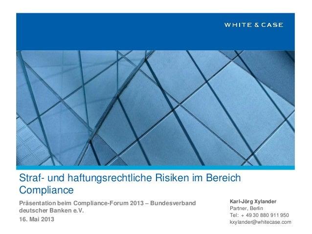 Straf- und haftungsrechtliche Risiken im BereichCompliancePräsentation beim Compliance-Forum 2013 – Bundesverbanddeutscher...
