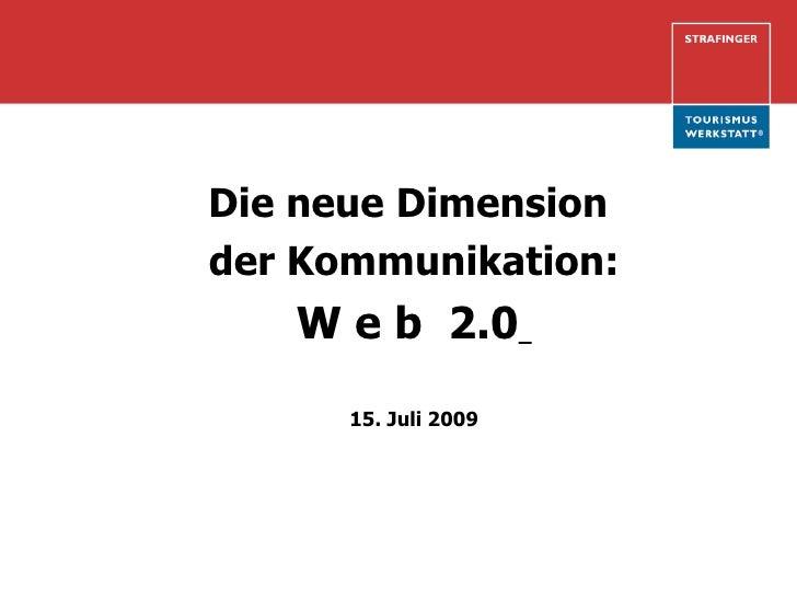 Die neue Dimension der Kommunikation:    W e b 2.0       15. Juli 2009