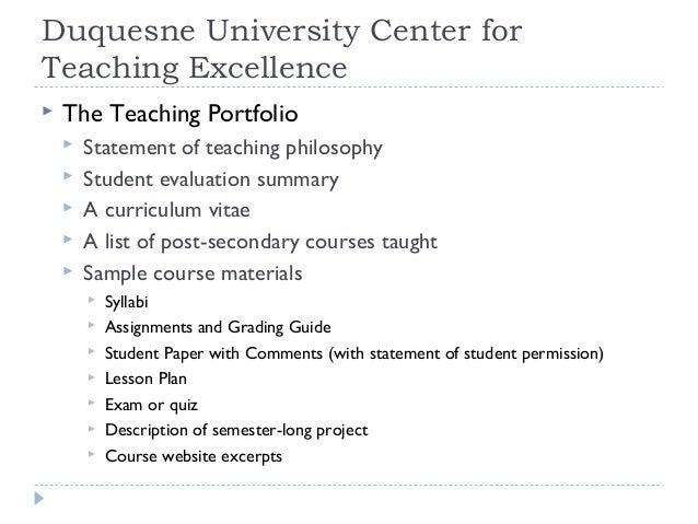 Duquesne University Center for Teaching Excellence   The Teaching Portfolio       Statement of teaching philosophy S...