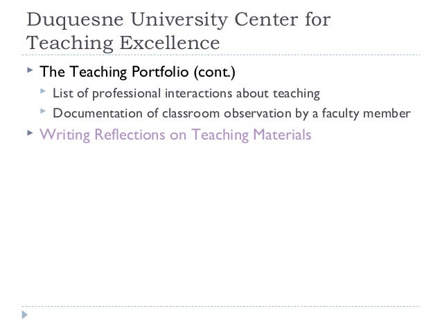 Duquesne University Center for Teaching Excellence   The Teaching Portfolio (cont.)      List of professional interact...