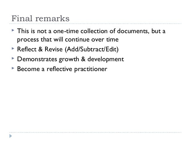 Final remarks      This is not a one-time collection of documents, but a process that will continue over time Reflect ...