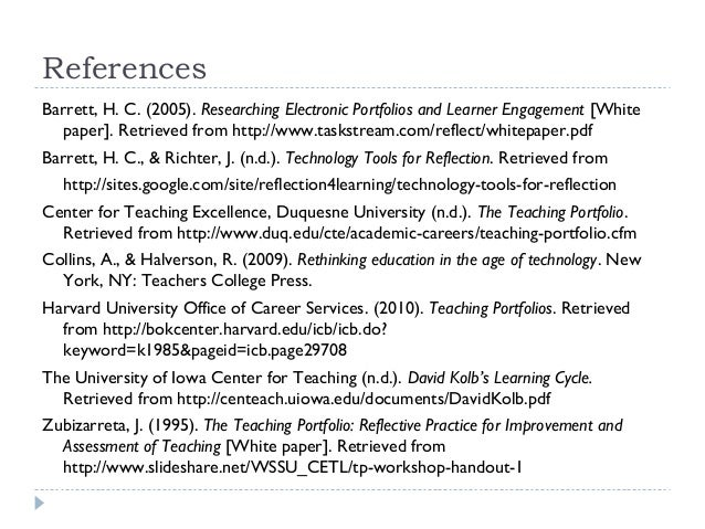 References Barrett, H. C. (2005). Researching Electronic Portfolios and Learner Engagement [White paper]. Retrieved from h...