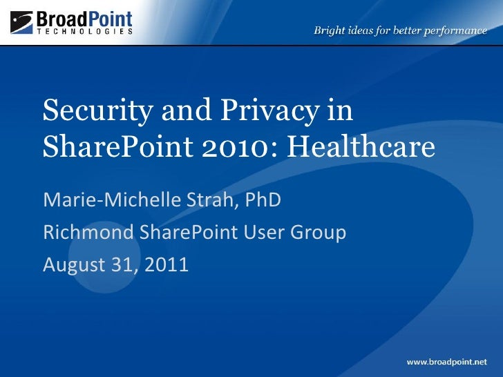 Security and Privacy inSharePoint 2010: HealthcareMarie-Michelle Strah, PhDRichmond SharePoint User GroupAugust 31, 2011
