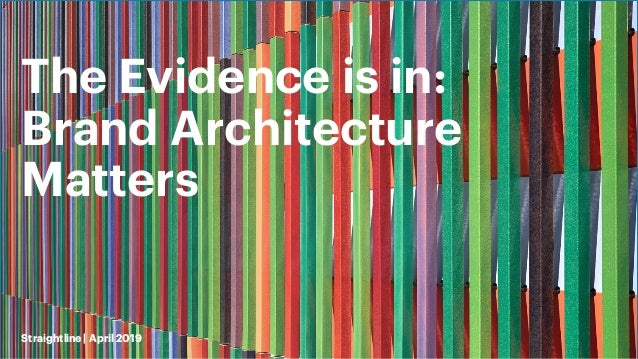 The Evidence is in: Brand Architecture Matters Straightline | April 2019