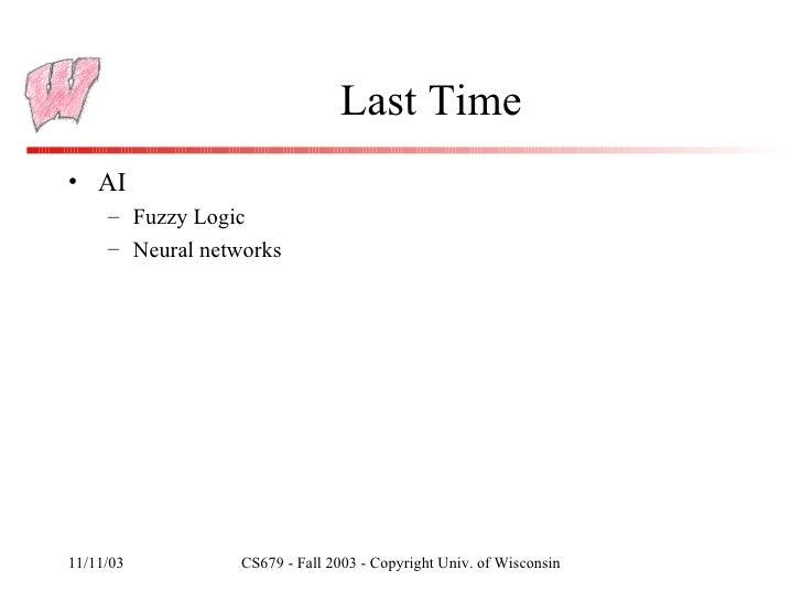 Last Time <ul><li>AI </li></ul><ul><ul><li>Fuzzy Logic </li></ul></ul><ul><ul><li>Neural networks </li></ul></ul>
