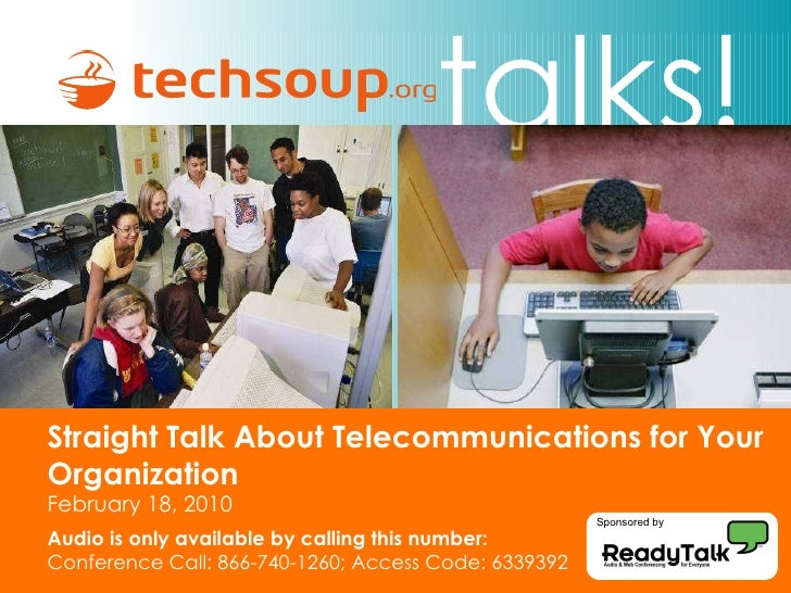 Straight Talk About Telecommunications for Your Organization February 18, 2010 Audio is only available by calling this num...
