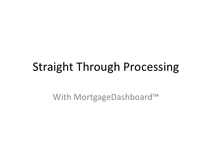 Straight Through Processing<br />With MortgageDashboard™<br />