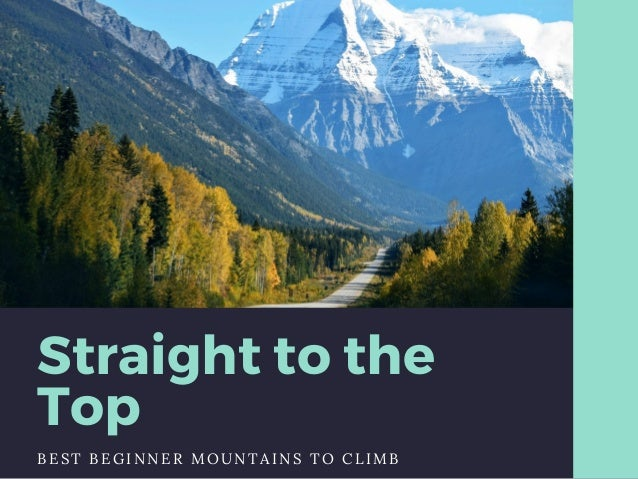 Straight to the Top BEST BEGINNER MOUNTAINS TO CLIMB