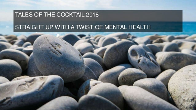 TALES OF THE COCKTAIL 2018 STRAIGHT UP WITH A TWIST OF MENTAL HEALTH