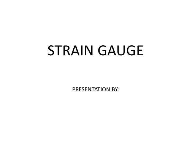 STRAIN GAUGE PRESENTATION BY:
