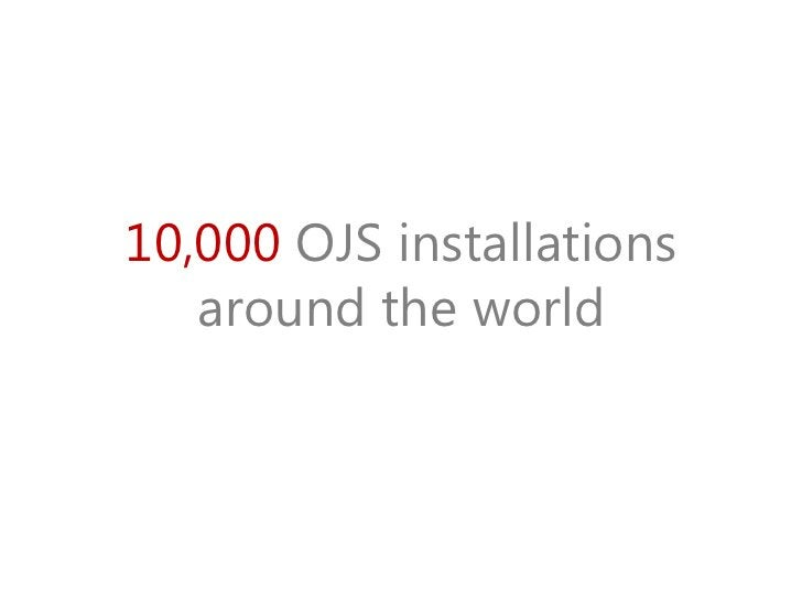 10,000 OJS installations   around the world