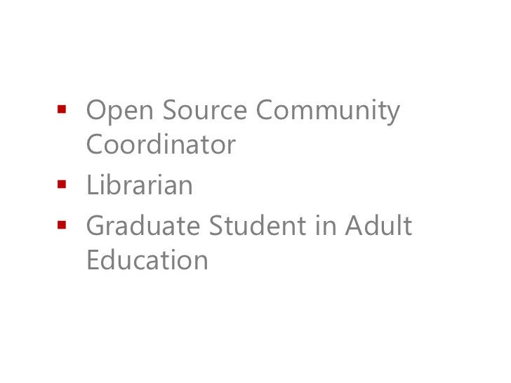  Open Source Community  Coordinator Librarian Graduate Student in Adult  Education