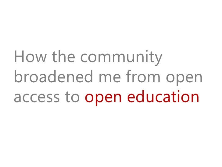 How the communitybroadened me from openaccess to open education